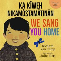 Image de couverture (We Sang You Home / Ka Kîweh Nikâmôstamâtinân)