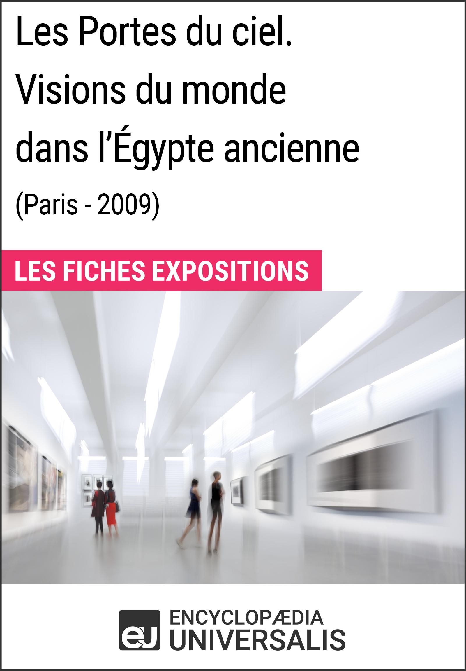 Les Portes du ciel. Visions du monde dans l'Égypte ancienne (Paris - 2009)