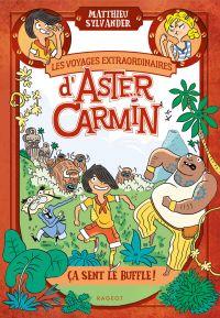 Les voyages extraordinaires d'Aster Carmin - Ça sent le buffle !
