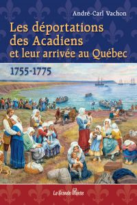 Les déportations des Acadiens et leur arrivée au Québec - 1755-1775