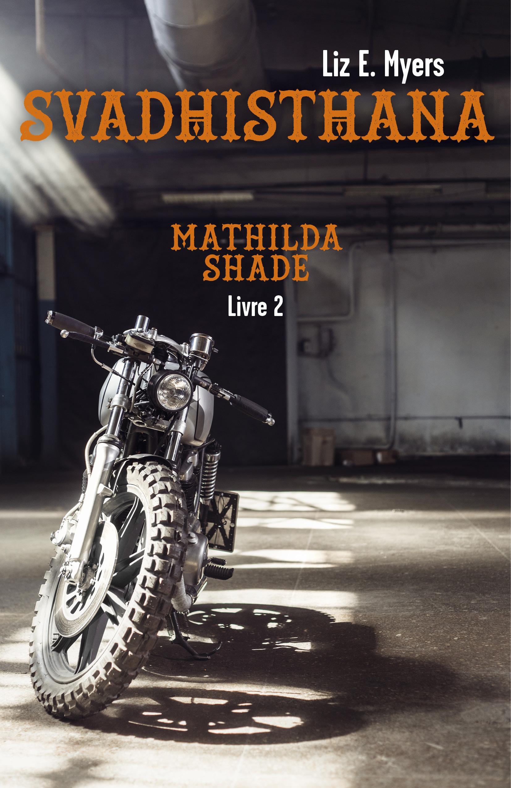 Svadhisthana, Mathilda Shade - Livre 2