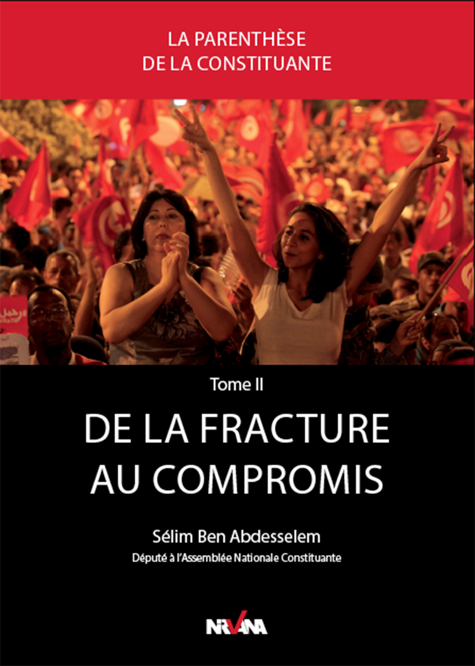 De la fracture au compromis, Genèse de la Constitution tunisienne entre deux campagnes électorales - Chronique de l'Assemblée nat