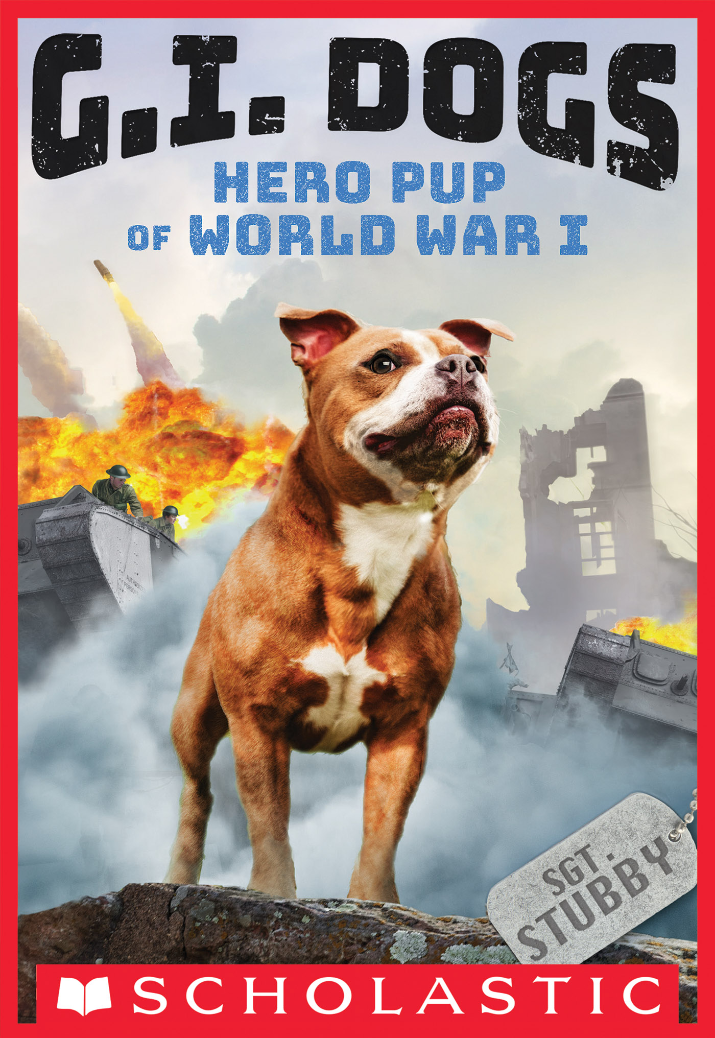 G.I. Dogs: Sergeant Stubby, Hero Pup of World War I (G.I. Dogs #2)