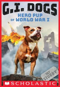G.I. Dogs: Sergeant Stubby, Hero Pup of World War I (G.I. Dogs #2)