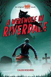 Image de couverture (A Werewolf in Riverdale (Archie Horror, Book 1))