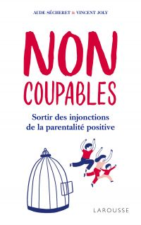 Non coupables ! : sortir des injonctions de la parentalité positive
