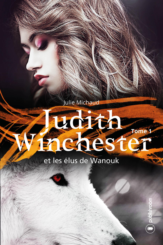 Judith Winchester et les élus de Wanouk - tome 1