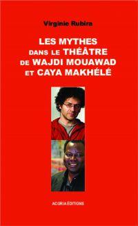 Les mythes dans le théâtre de Wajdi Mouawad et Caya Makhélé