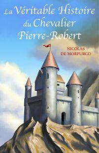 La Véritable Histoire du  Chevalier Pierre-Robert
