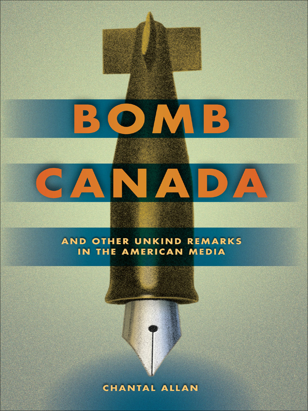 Bomb Canada and Other Unkind Remarks in the American Media