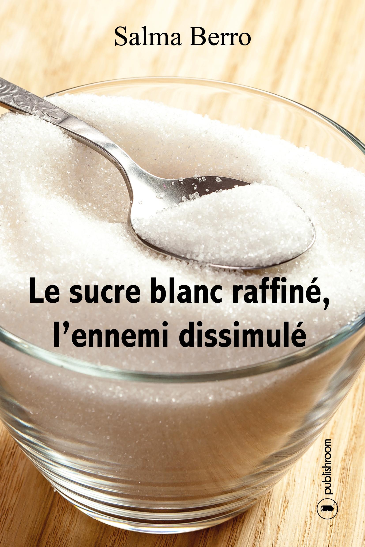 Le sucre blanc raffiné, l'ennemi dissimulé, L'histoire du sucre et de ses propriétés