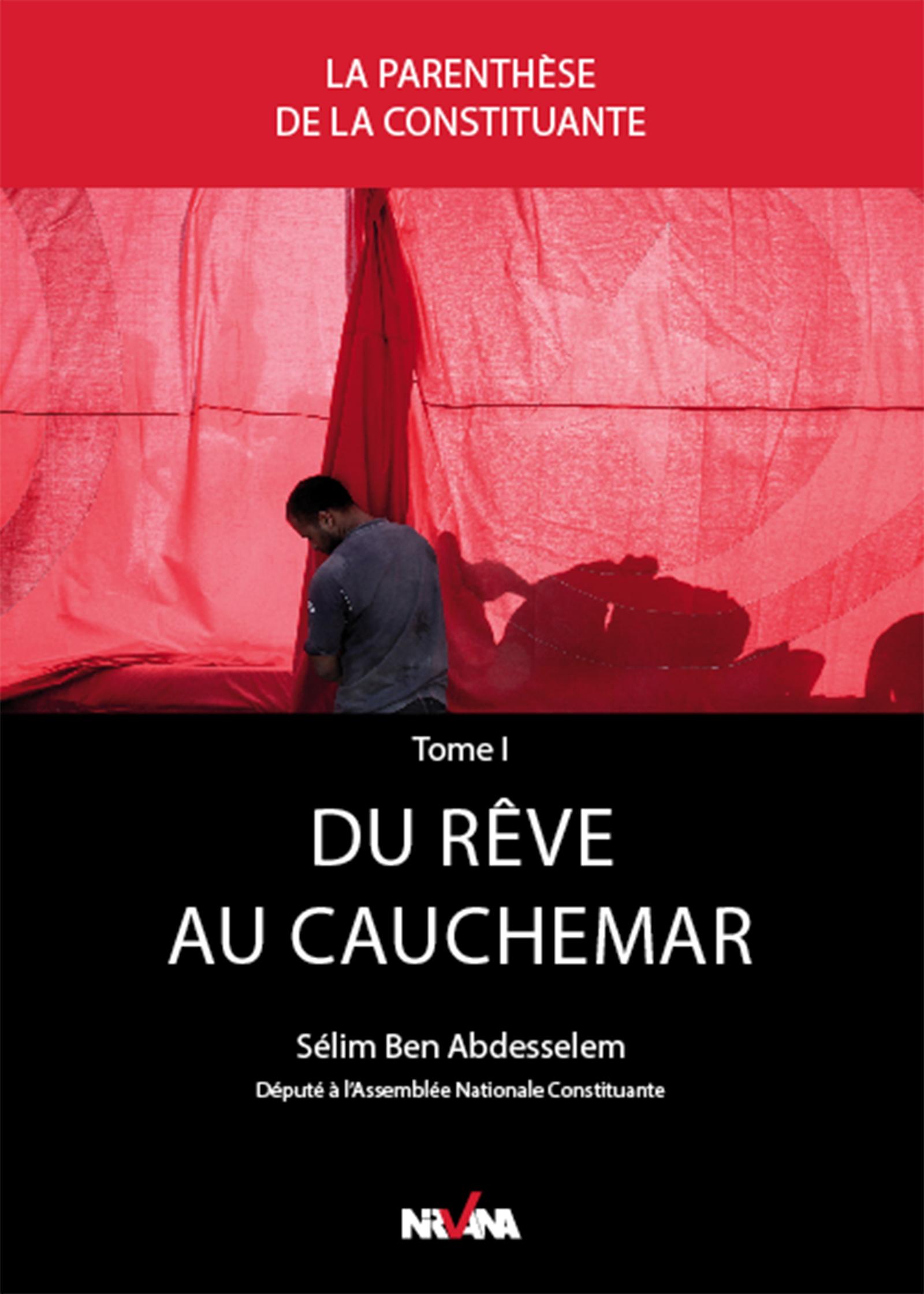 Du rêve au cauchemar, Genèse de la Constitution tunisienne entre deux campagnes électorales - Chronique de l'Assemblée nat