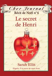 Cher Journal : Récit de Noël : N° 6 - Le secret de Henri