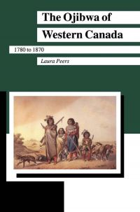 The Ojibwa of Western Canada 1780-1870