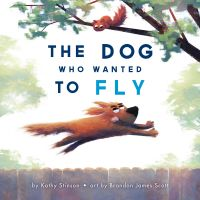 The Dog Who Wanted to Fly