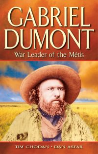 Gabriel Dumont: War Leader of the Métis