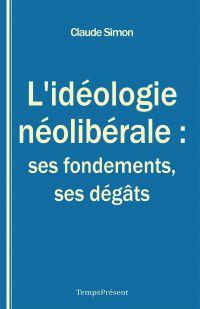 L'idéologie néolibérale : ses fondements, ses dégâts