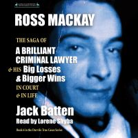 Cover image (Ross Mackay, The Saga of a Brilliant Criminal Lawyer)