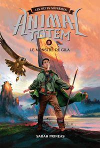 Animal totem : Les Bêtes Suprêmes : N° 5 - Le monstre de Gila