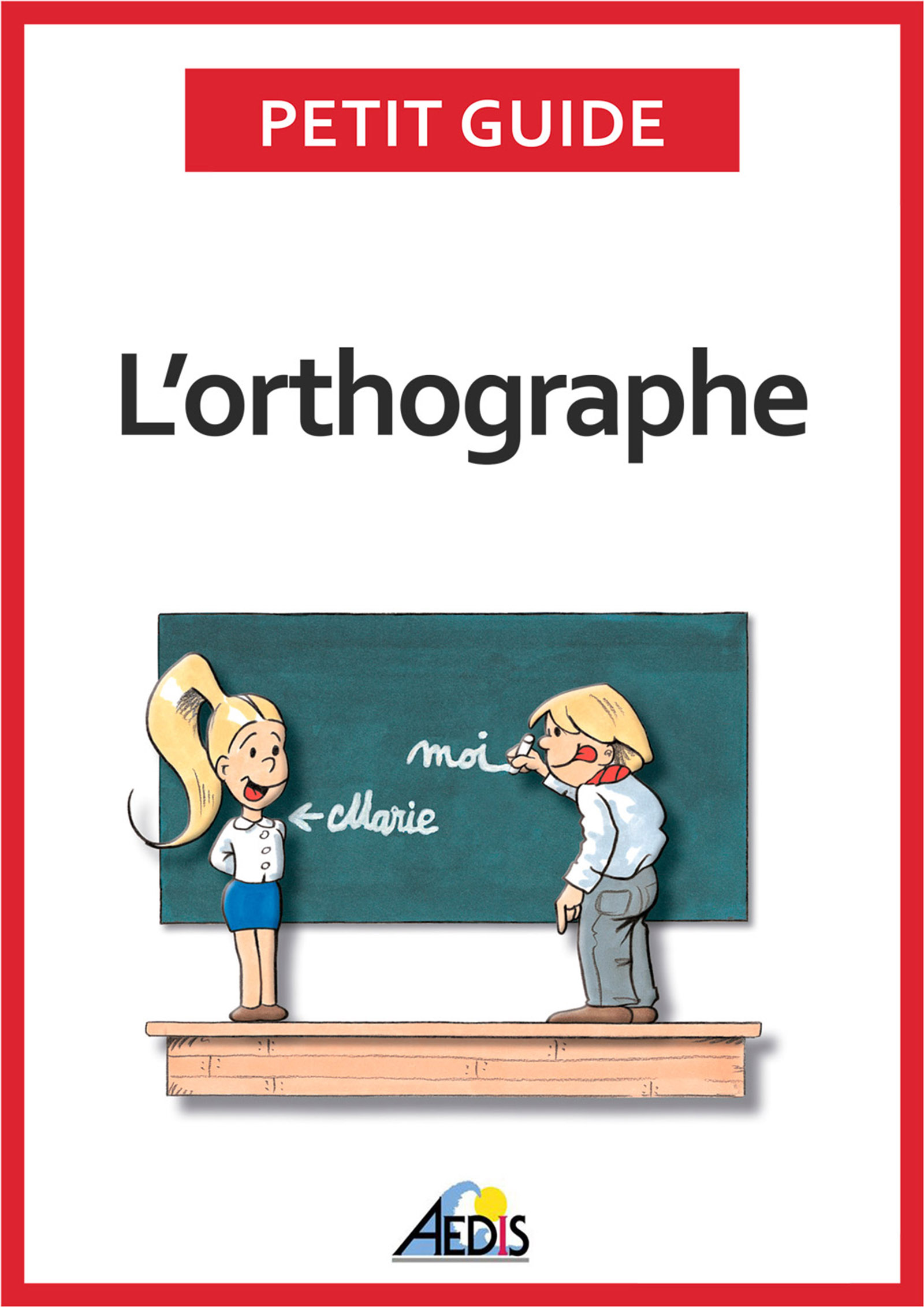 L'orthographe, Plus aucun doute pour écrire et épeler les mots de la langue française
