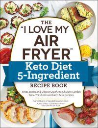 "The ""I Love My Air Fryer"" Keto Diet 5-Ingredient Recipe Book"