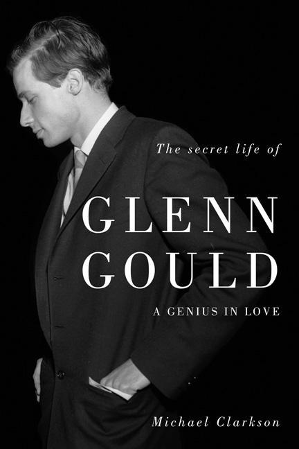 Secret Life of Glenn Gould,...