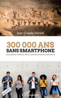 300 000 ans sans smartphone