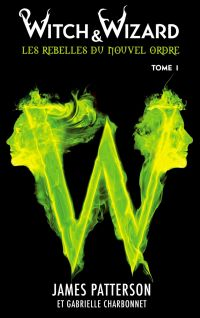 Image de couverture (Witch & Wizard Les Rebelles du Nouvel Ordre 1)
