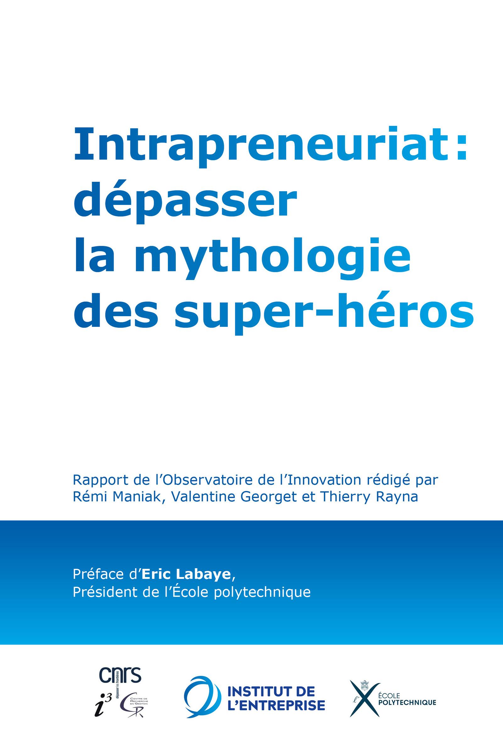 Intrapreneuriat : d?passer la mythologie des super-h?ros, Rapport de l'Observatoire de l'Innovation