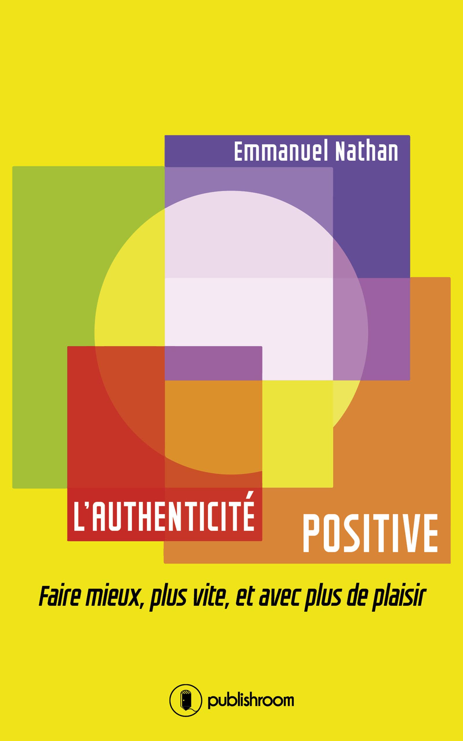 L'authenticité positive, Faire mieux, plus vite, et avec plus de plaisir