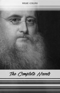 Wilkie Collins: The Complete Novels (The Woman in White, The Moonstone, No Name, The Haunted Hotel...)