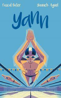 Yann - Le roman inspiré de l'adolescence du champion du monde de natation Yannick Agnel