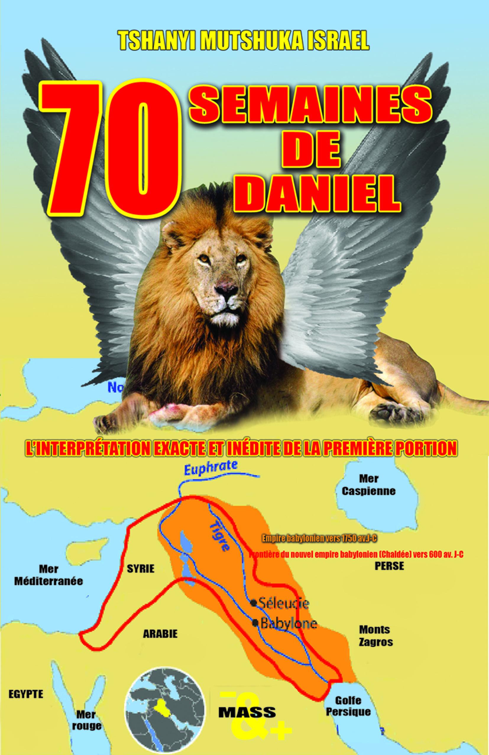 70 SEMAINES DE DANIEL - L'INTERPRETATION EXACTE ET INEDITE DE LA PREMIERE PORTION