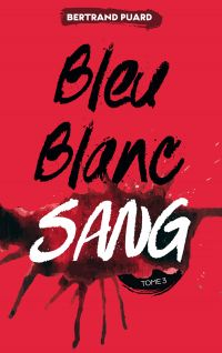 La trilogie Bleu Blanc Sang - Tome 3 - Sang