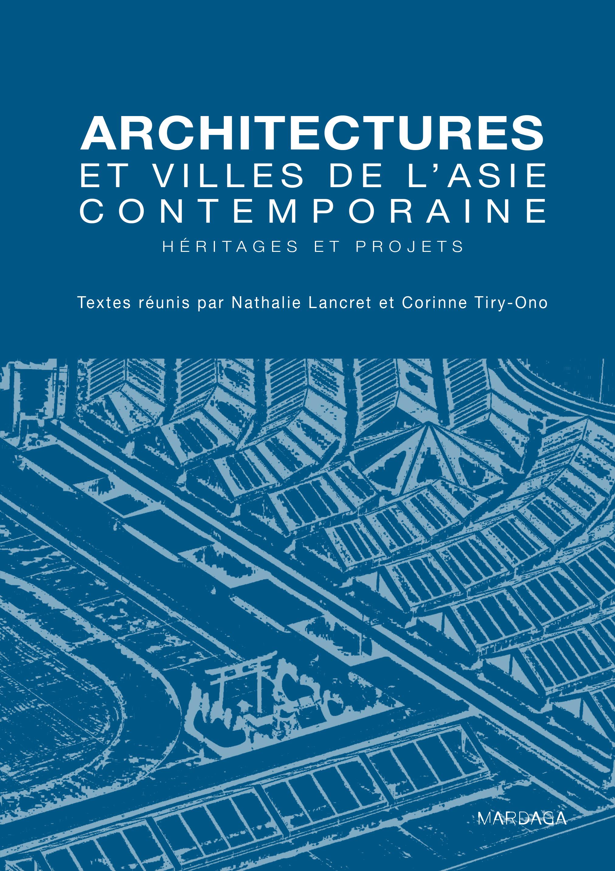 Architectures et villes de l'Asie contemporaine, Héritages et projets