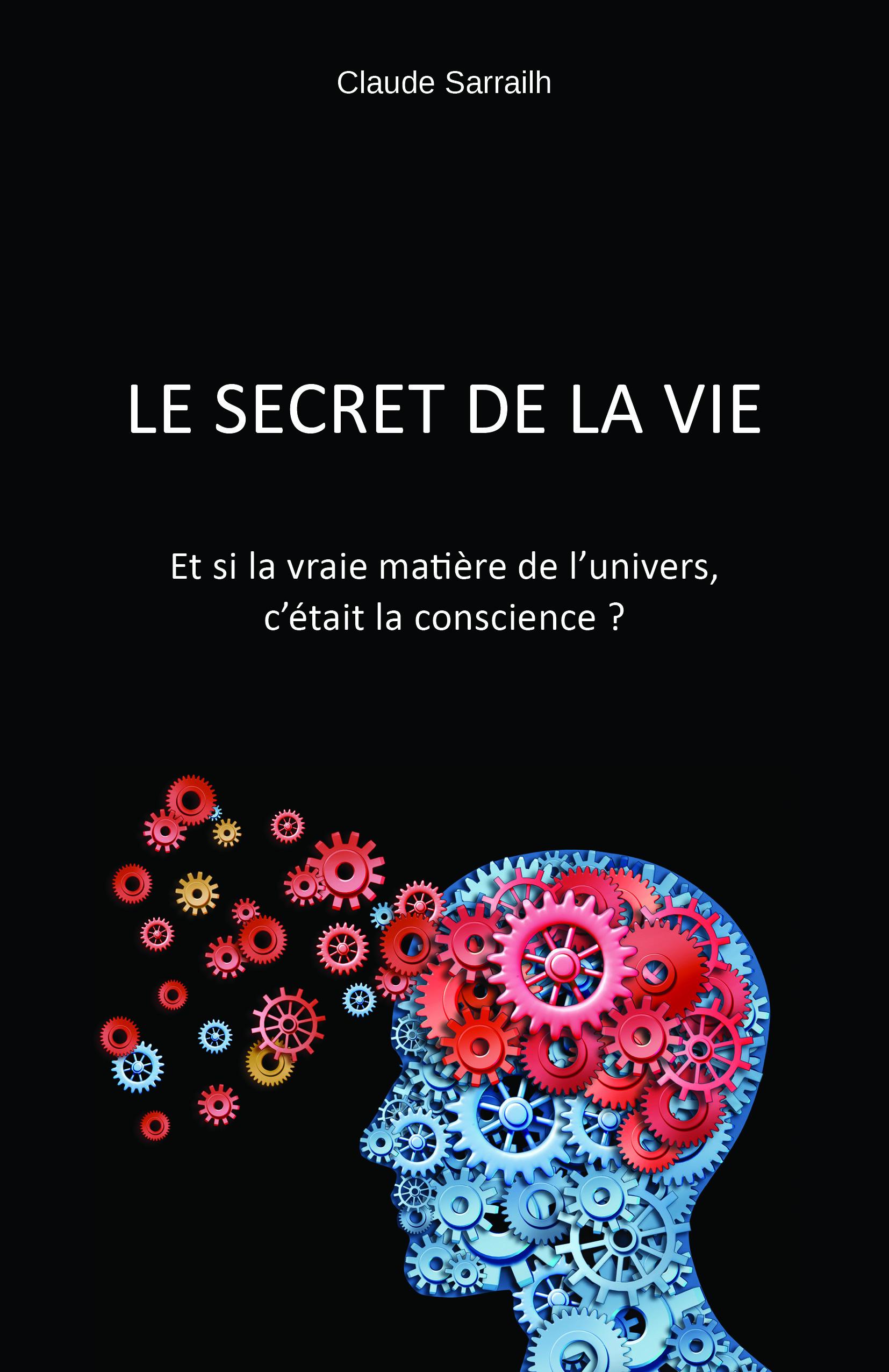 Le secret de la vie, Et si la vraie matière de l'univers, c'était la conscience ?