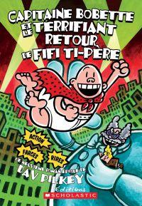 Image de couverture (Capitaine Bobette et le terrifiant retour de Fifi Ti-Père (tome 9))